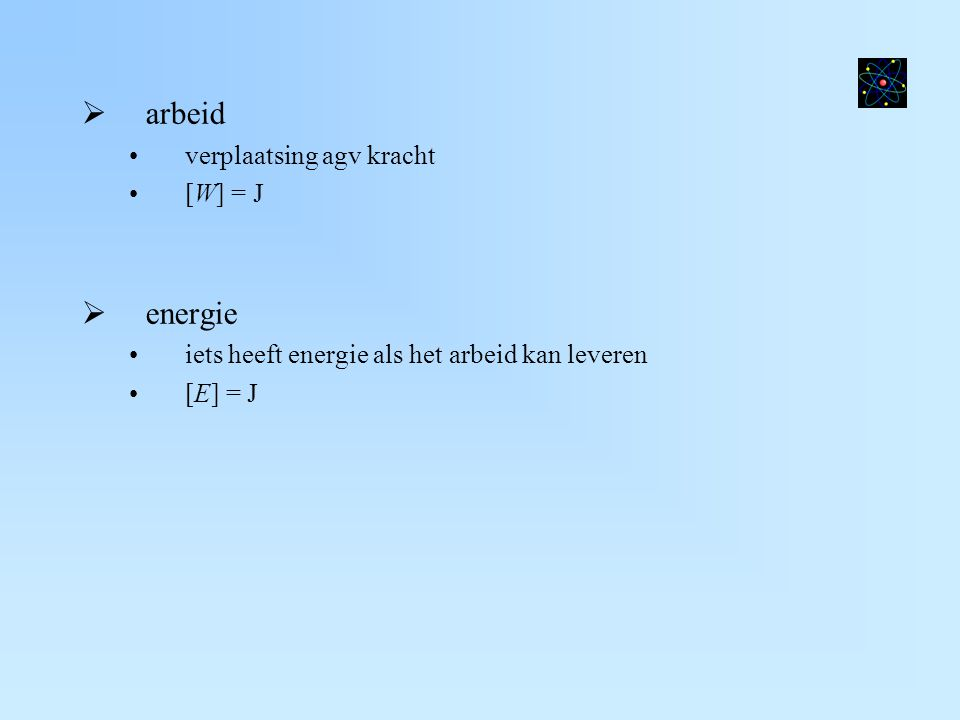 arbeid energie verplaatsing agv kracht [W] = J